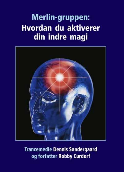 Merlin-gruppen: hvordan du aktiverer din indre magi - dennis søndergaard og robby curdorf fra N/A på bog & mystik